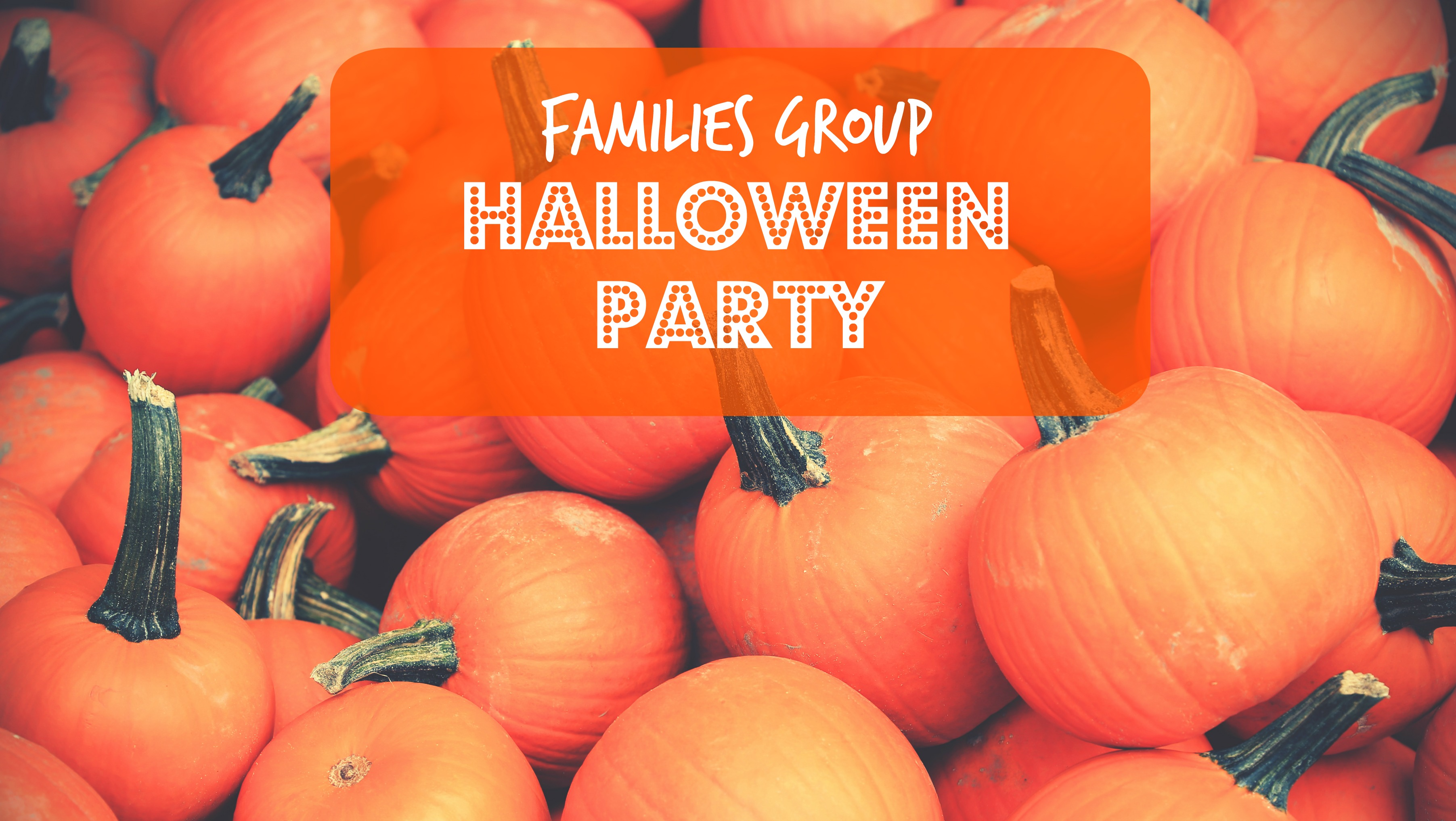 Families Group Halloween Party – October 23